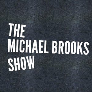 The Michael Brooks Show with special guests Krystal Ball and Emma Vigeland