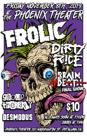 Frolic | Dirty Rice | Brain Death (final show!) | Group Therapy | Desmodus