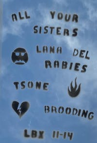 All Your Sisters // Lana Del Rabies // Tsone // Brooding