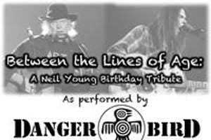 """""""Between The Lines of Age"""" A Neil Young Birthday - Performed By Danger Bird"""