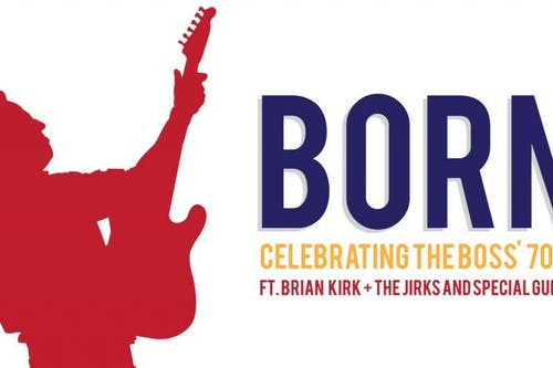 BORN: Celebrating The Boss' 70th w/ Brian Kirk & The Jirks & Special Guests