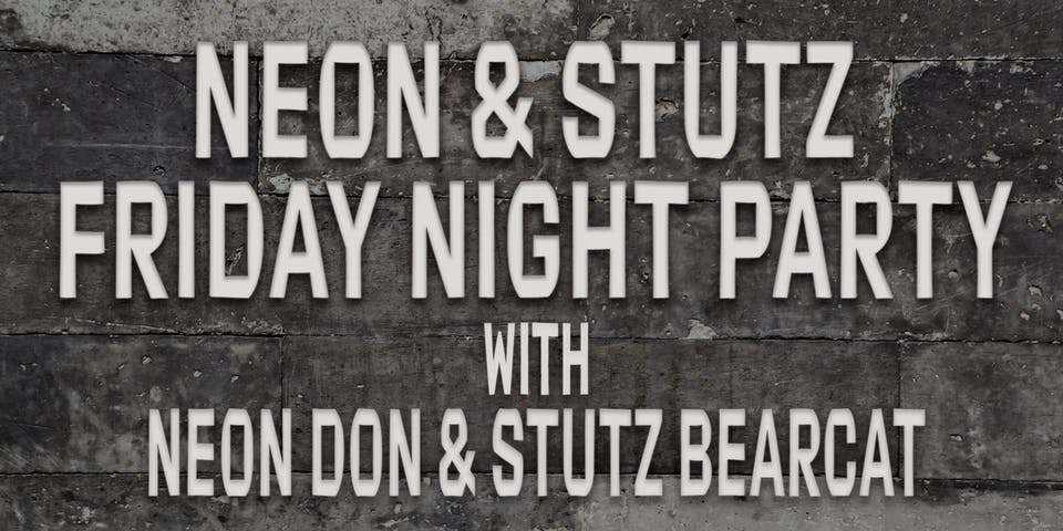 Neon and Stutz Friday Night Party with Neon Don and Stutz Bearcat