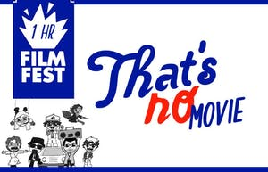 The Improv Shop presents That's No Movie! 1-Hour Film Festival
