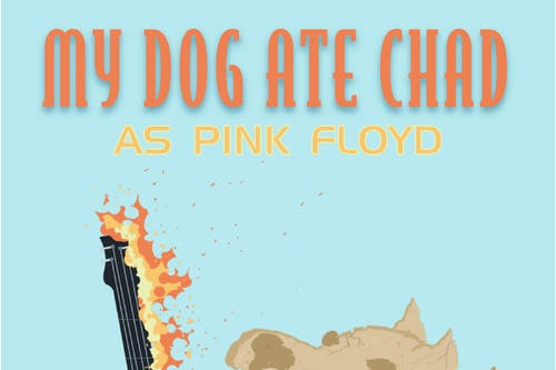 My Dog Ate Chad as Pink Floyd