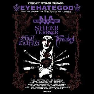 EyeHateGod, Negative Approach, Sheer Terror,Final Conflict,The Accüsed A.D.