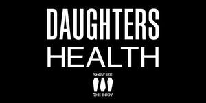 Daughters, HEALTH, Show Me The Body