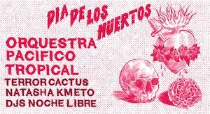 DIA DE LOS MUERTOS w/ OPT, Natasha Kmeto, Terror Cactus and Noche Libre DJs