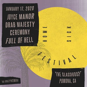 Home Sick Festival with Joyce Manor, Drab Majesty, Ceremony, Full of Hell