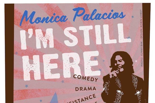 I'M STILL HERE: A Monica Palacios Production