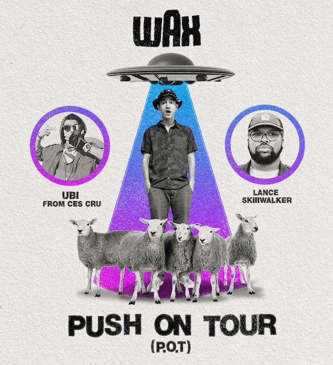 "WAX ""Pushing On Tour"" w/ Ubi (of Ces Cru), Lance Skiiiwalker, Soul Brothers"
