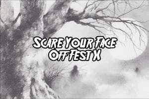 Scare Your Face Off Fest X