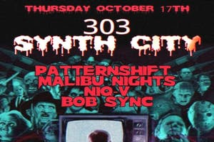 303 Synth City: Patternshift, Malibu Nights, Niq V, Bob Sync