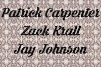 Patrick Carpenter / Zack  Krall / Jay Johnson