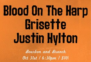 Blood On The Harp / Grisette / Justin Hylton (early show)