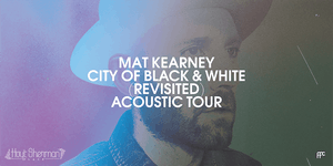Mat Kearney - City of Black and White Revisited Acoustic Tour