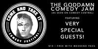 The Goddamn Comedy Jam  (As Seen on Comedy Central) with Special Guests!
