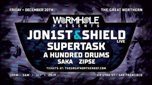 Wormhole Presents: Jon1st & Shield (LIVE) + Supertask & more