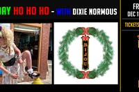 Holiday Ho Ho Ho  - Burlesque & Drag w/ Dirty Dixie Normous