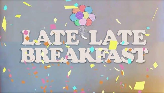 Late Late Breakfast