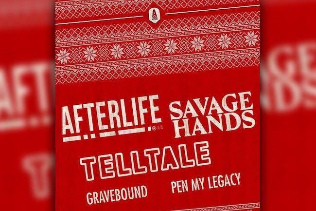 Afterlife w/ Savage Hands, Telltale, Gravebound, Pen My Legacy