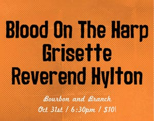 Blood On The Harp / Grisette / Reverend Hylton (early show)
