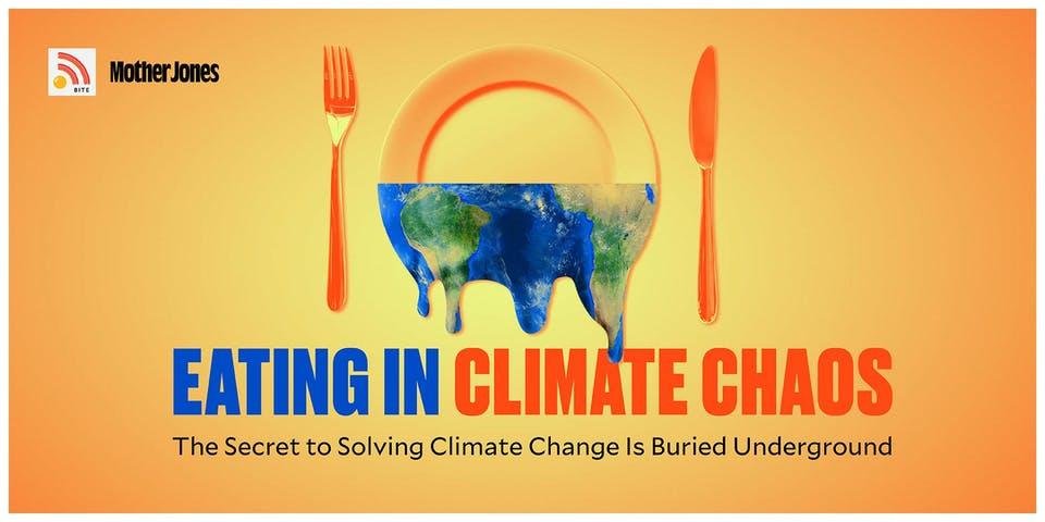 """Eating in Climate Chaos With Mother Jones Podcast, """"Bite"""""""