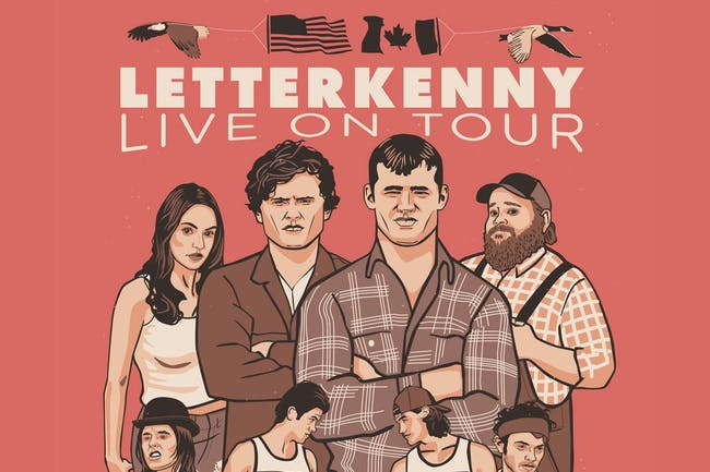 SHOW POSTPONED: LETTERKENNY LIVE ! **LATE SHOW**