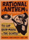 Rational Anthem, TV Cop, Bain-Marie and The Gentle