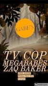 TV Cop, Megababes & Zaq Baker