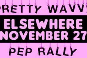 Pretty Wavvy Pep Rally w/ Kitty, Ricky Eat Acid, The Pom Poms, Pinky Swear