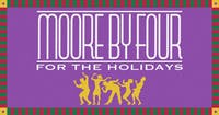 Moore By Four Holiday Show