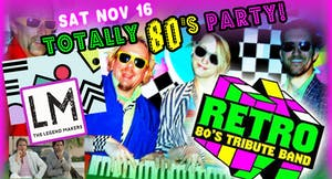 Totally 80's Party (Featuring RETRO 80's Tribute Band) w/ The Legend Makers