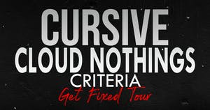 Cursive, Cloud Nothings, Criteria