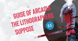 Guise of Arcadia, The Lithographers, Suppose