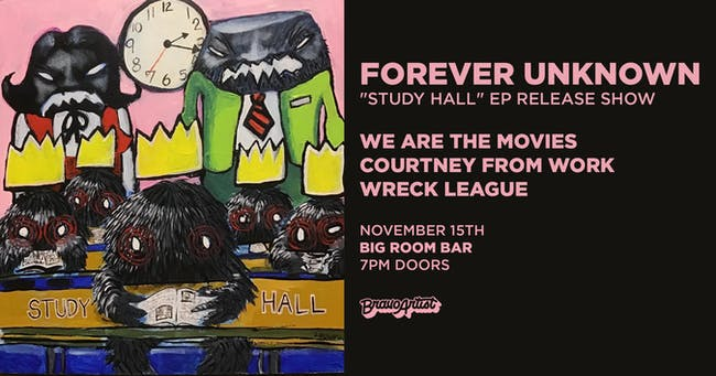 """Forever Unknown """"Study Hall"""" EP Release Show"""