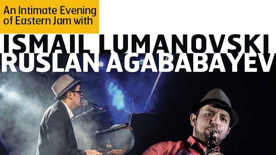 An Intimate Evening of Eastern Jam with Ismail Lumanovski & Ruslan Agababay