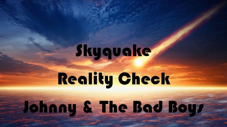 Skyquake | Reality Check | Johnny & The Bad Boys