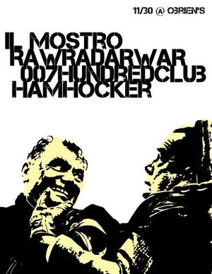 Il Mostro, Raw Radar War, 007 Hundred Club, Hamhocker