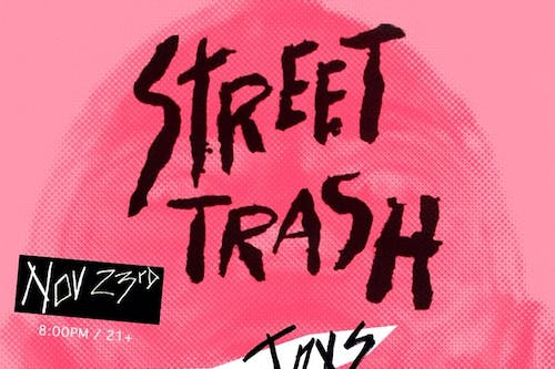 Street Trash (reunion & benefit show) + ASSQUATCH + Shark Toys + more