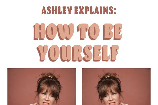 Ashley Explains: How To Be Yourself