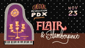 Classical Revolution PDX Presents: Flair and Flamboyance! - EARLY SHOW
