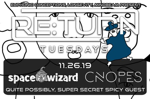 Re:Turn Tuesdays ft. Space Wizard, Cnopes, Quite Possibly, and secret guest