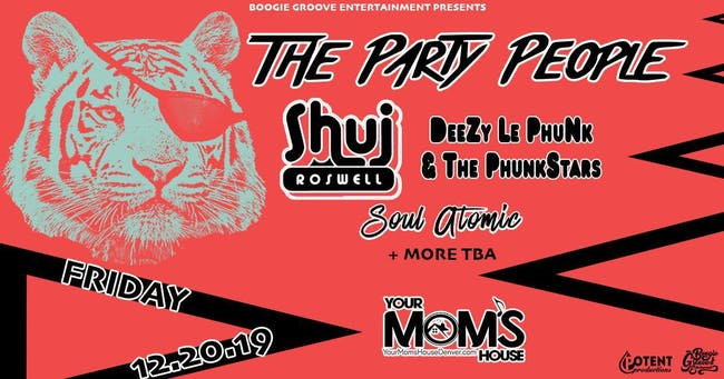 The Party People w/ Shuj Roswell // DeeZy Le PhuNk & The PhunkStars + More