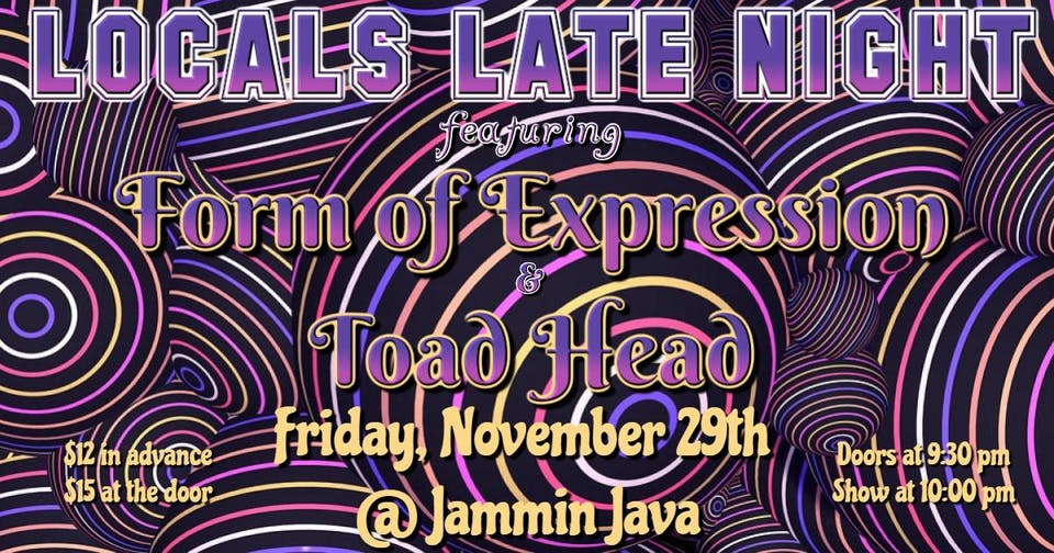 Locals Late Night feat. Form of Expression + Toad Head