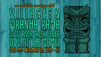 Villages and Piranha Rama with special guest Little River Creek Police