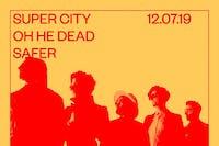 Super City, Oh He Dead, Safer