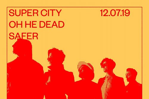 Super City, Oh He Dead, Safer