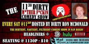 The Dirty at 11:30! Every Saturday Night Hosted by Dirty Ron McDonald!