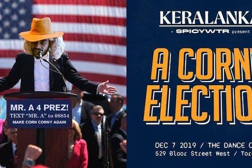 Keralanka & SPICYWTR Present: A Corny Election! at The Dance Cave