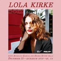 LOLA KIRKE  with Angelica Garcia and Zelma Stone (solo)